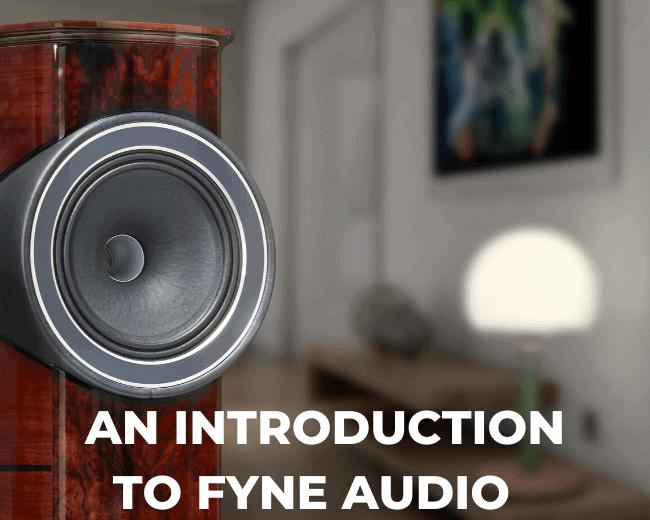An Introduction to Fyne Audio