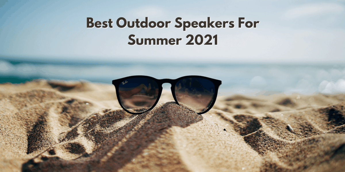 The Best Outdoor Speakers For Summer 2021