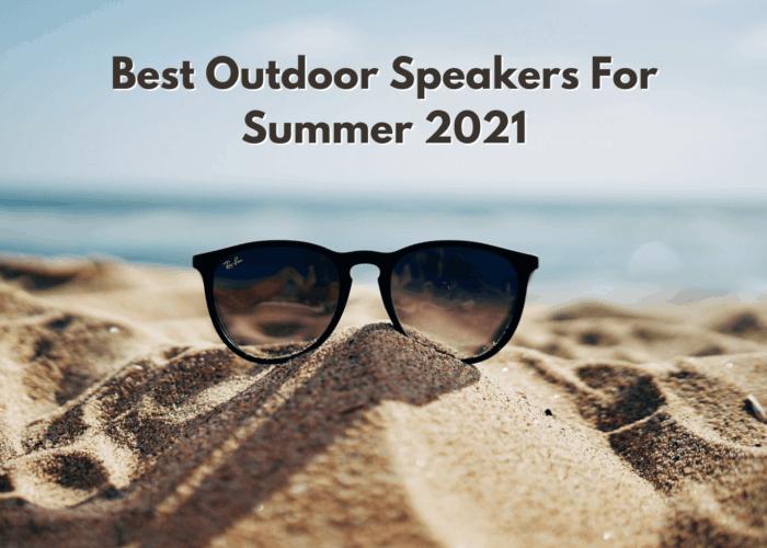 The Best Outdoor Speakers For Summer 2021